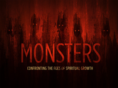 Monsters: Confronting The Foes of Spiritual Growth
