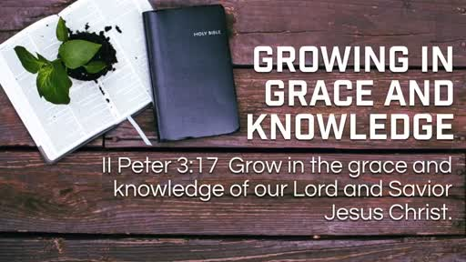 Growing in Grace and Knowledge - 7/29/2018