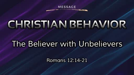 Christian Behavior 4: The Believer with Unbelievers