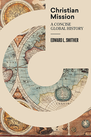 Christian Mission: A Concise, Global History