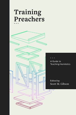 Training Preachers: A Guide to Teaching Homiletics