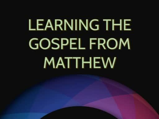 Learning the Gospel from Matthew (8/1/18)