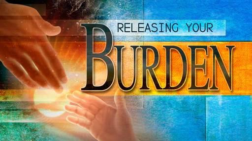 Releasing Your Burden