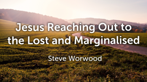 Jesus Reaching Out to the Lost and Marginalised - Steve Worwood - Sun 05 Aug 18