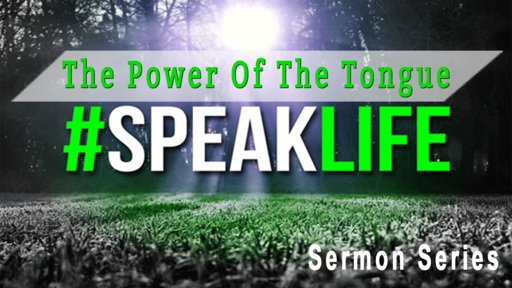 The Power of the Tongue #SpeakLife