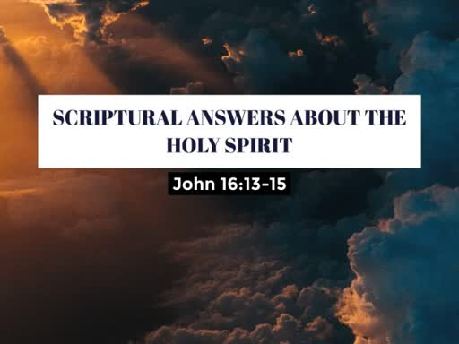 August 5, 2018 AM  Scriptual Answers About the Holy Spirit