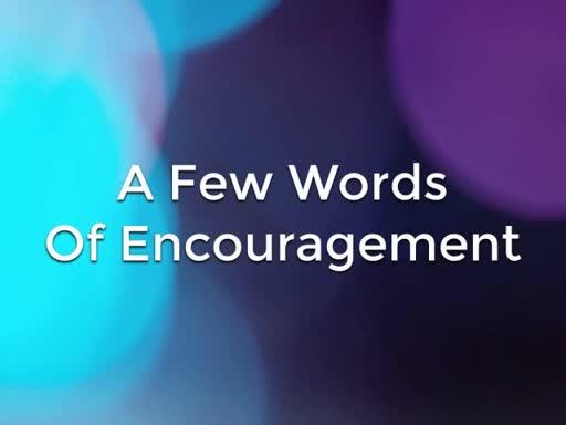 A Few Words of Encouragement