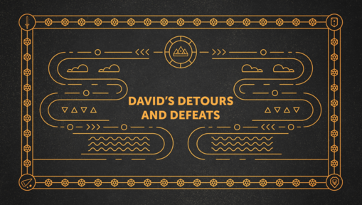 David's Detours and Defeats