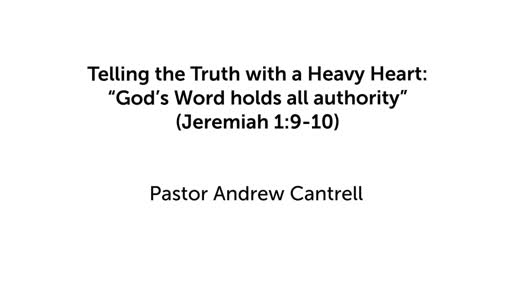 "Telling the Truth With  A Heavy Heart ""God's Word holds all authority"""