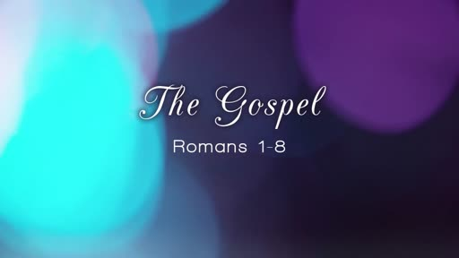 The Gospel (Romans 1-8)