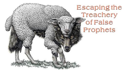 Escaping the Treachery of False Propherts