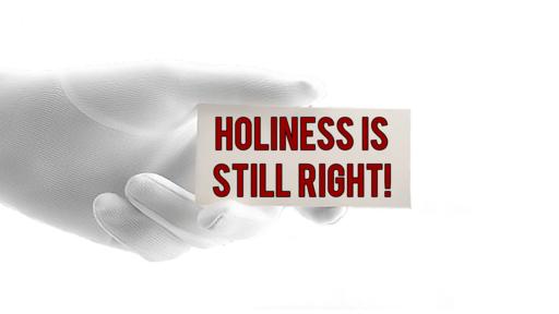 Holiness Is Still Right