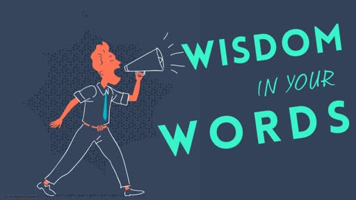 Wisdom in Your Words
