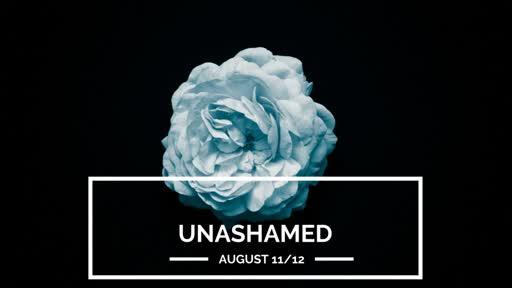 Sat., Aug. 11-12, 2018 Unashamed