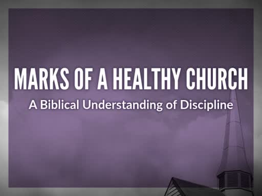 Marks of a Healthy Church: Discipline