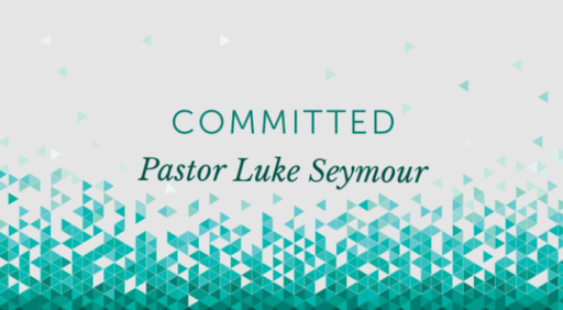 Committed - Pastor Luke Seymour - Sunday, 12th August 2018