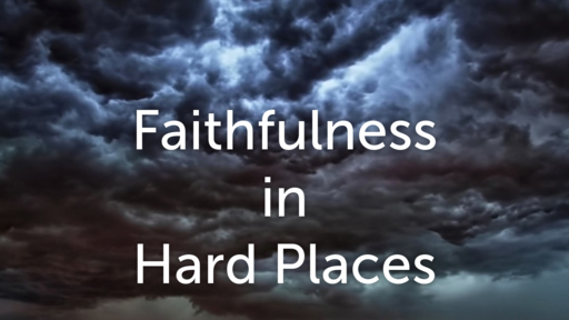 Faithfulness In Hard Places