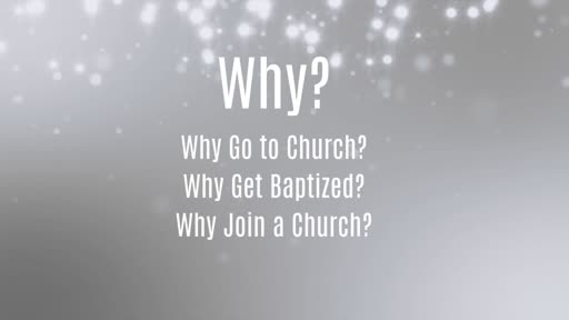 Why Go? Why Get Baptized? Why Join?