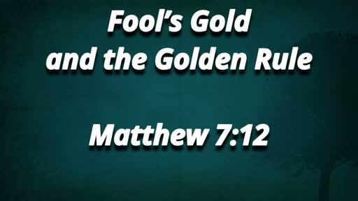 Fool's Gold and the Golden Rule 8/12/2018