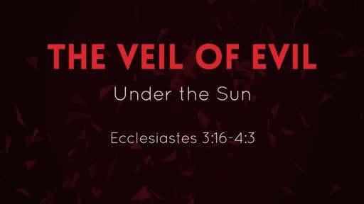 The Veil of Evil