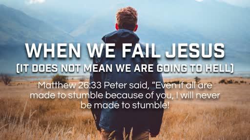 When We Fail Jesus - 8/12/2018