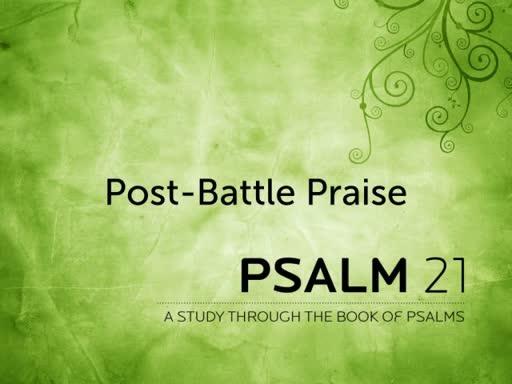 """Post-Battle Praise"" - Psalm 21"