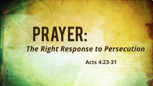 Prayer: The Right Response to Persecution