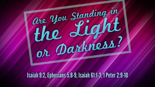 Are You Standing in the Light or Darkness?