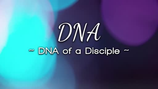 August 12, 2018 - DNA Part 1: DNA of a Disciple