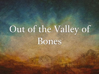 Out of the Valley of Bones