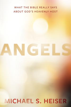 Angels: What the Bible Really Says about Angels by Michael Heiser