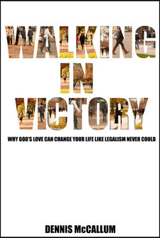 Walking in Victory: Why God's Love Can Change Your Life Like Legalism Never Could