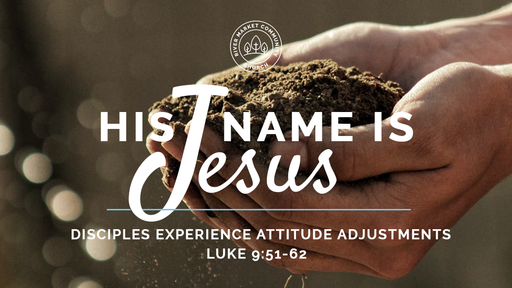 August 12, 2018 - Disciples Experience Attitude Adjustments | Luke 9:51-62
