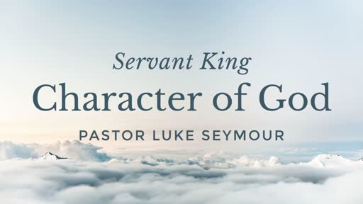Servant King - Pastor Luke Seymour - Sunday, 19th August 2018