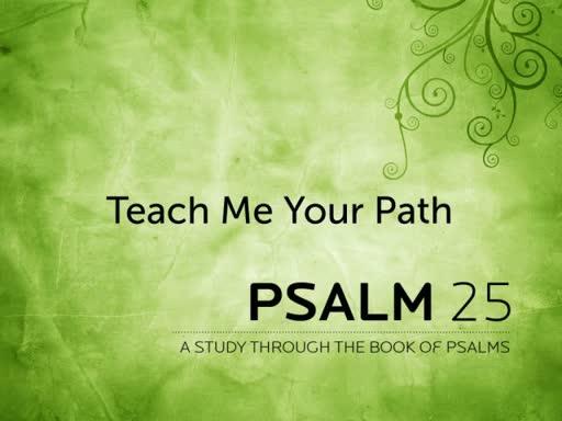 """""""Teach Me Your Path"""" - Psalm 25"""
