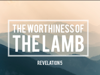 The Worthiness of the Lamb