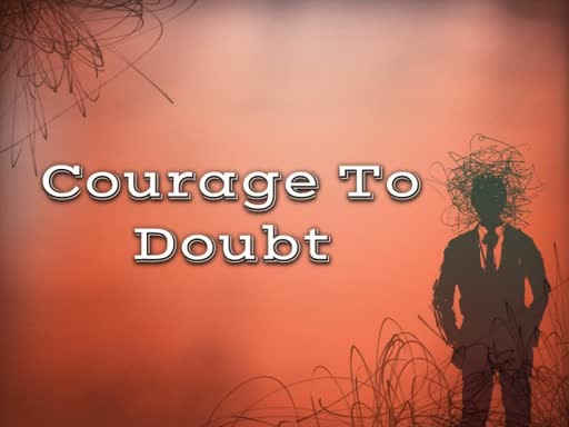 Courage To Doubt