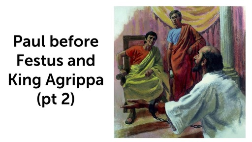 19 Aug, 2018 - Paul Before King Agrippa