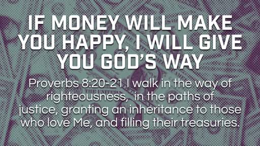 If money will make you happy, I will give you God's way - 8/12/2018