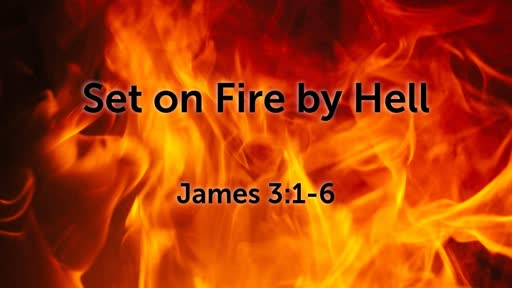 Set on Fire by Hell (James 3:1-6)
