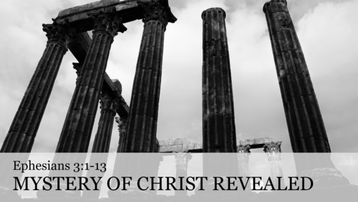 Sunday May 20, 2018 - Ephesians 3:1-13 - Mystery of Christ Revealed