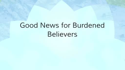 Good News for Burdened Believers