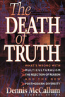 The Death of Truth: What's Wrong With Multiculturalism, the Rejection of Reason and the New Postmodern Diversity