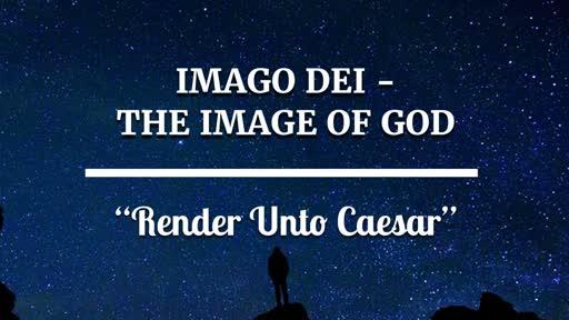 Render Unto Caesar [Image of God 2 of 3]