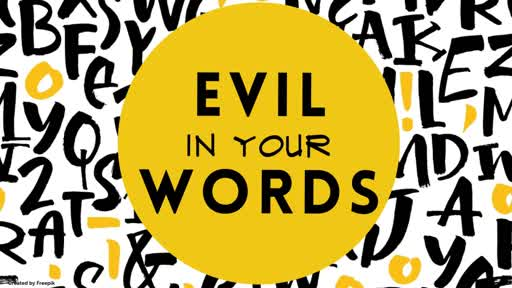 Evil in Your Words