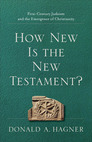 How New is the New Testament? First-Century Judaism and the Emergence of Christianity
