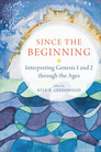 Since the Beginning: Interpreting Genesis 1 and 2 through the Ages