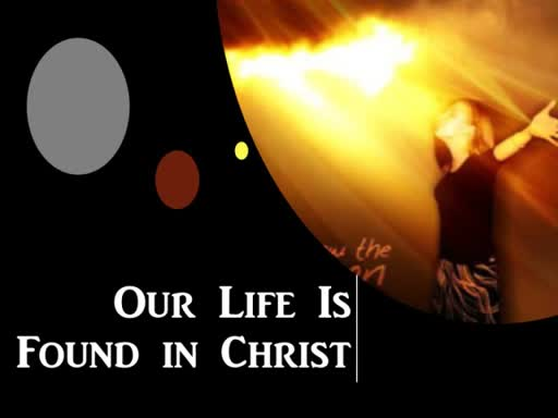 08-26-18 Our Life Is Found in Christ