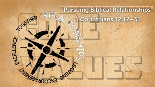 """Pursuing Biblical Relationships"" | 1 Corinthians 12:12–31"
