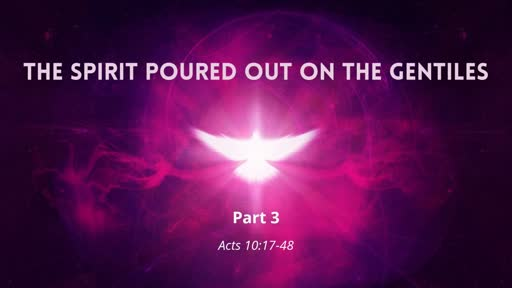 The Spirit Poured Out on the Gentiles, Part 3
